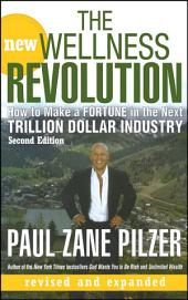 The New Wellness Revolution: How to Make a Fortune in the Next Trillion Dollar Industry, Edition 2