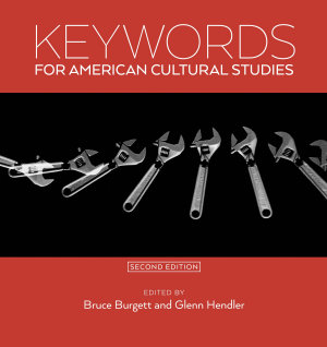 Keywords for American Cultural Studies  Second Edition PDF