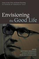 Envisioning the Good Life PDF