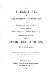 The Table Book, of Daily Recreation and Information:: Concerning Remarkable Men, Manners, Times, Seasons, Solemnities, Merry-makings, Antiquities and Novelties, Forming a Complete History of the Year