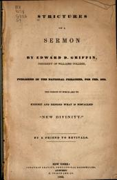 "Strictures on a sermon by Edward D. Griffin ...: Published in the National preacher, for Feb. 1832. The design of which are to exhibit and defend what is miscalled ""New divinity."""