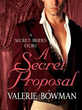 A Secret Proposal: A Secret Brides Story