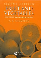 Fruit and Vegetables: Harvesting, Handling and Storage, Edition 2