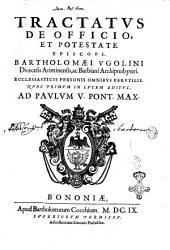 Tractatus de officio, et potestate episcopi. Bartholomæi Vgolini discesis Ariminensis, ac Barbiani archipresbyteri. Ecclesiasticis personis omnibus perutilis