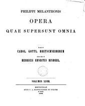Philippi Melanthonis Opera quae supersunt omnia: Volume 28
