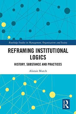 Reframing Institutional Logics