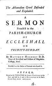 The Athanasian Creed Defended and Explain'd: A Sermon Preach'd in the Parish-church of Eccleshall on Trinity-Sunday, Volume 18