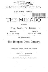 An Entirely New and Original Japanese Opera, in Two Acts, Entitled The Mikado, Or, The Town of Titipu