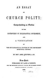 An Essay on Church Polity: Comprehending an Outline of the Controversy on Ecclesiastical Government, and a Vindication of the Ecclesiastical System of the Methodist Episcopal Church