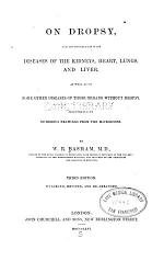 On Dropsy, and Its Connection with Diseases of the Kidneys, Heart, Lungs, and Liver ...