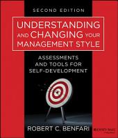 Understanding and Changing Your Management Style: Assessments and Tools for Self-Development, Edition 2