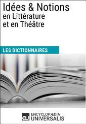 Dictionnaire des Idées & Notions en Littérature et en Théâtre: (Les Dictionnaires d'Universalis)