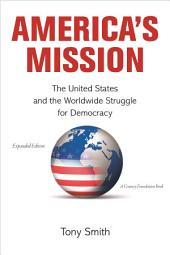 America's Mission: The United States and the Worldwide Struggle for Democracy: The United States and the Worldwide Struggle for Democracy