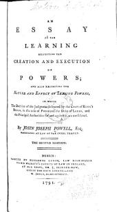 An Essay on the Learning Respecting the Creation and Execution of Powers: And Also Respecting the Nature and Effect of Leasing Powers in which the Doctrine of the Judgment Delivered by the Court of King's Bench, in the Case of Pugh and the Duke of Leeds, and the Principal Authorities for and Against It, are Considered