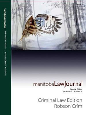 Manitoba Law Journal  Criminal Law Edition  Robson Crim  2019 Volume 42 3