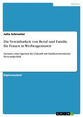 Die Vereinbarkeit von Beruf und Familie für Frauen in Werbeagenturen: Szenario einer Agentur der Zukunft mit familienorientierter Personalpolitik
