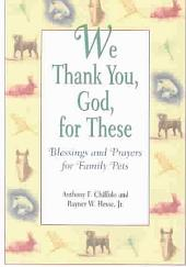 We Thank You God for These: Blessings and Prayers for Family Pets