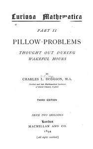 Pillow problems thought out during wakeful hours  Third edition  1894  xvii   2   109 p  incl  front   diagrs PDF