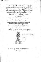 Divi Bernardi, Religiosissimi Ecclesiæ doctoris, ac primi Clarevallensis coenobii Abbatis, opera, quæ quidem colligi undequaque in hunc usque diem potuere, omnia