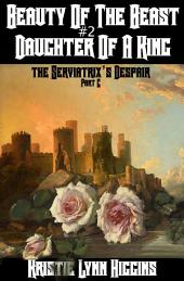Beauty of the Beast #2 Daughter of a King: Part C: The Serviatrix's Despair