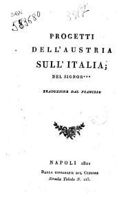 Progetti dell'Austria sull'Italia. Del signor ***. Traduzione dal francese