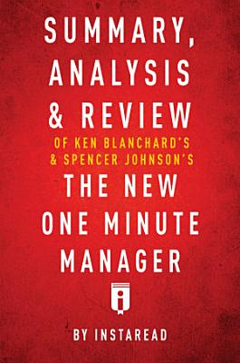 Summary  Analysis   Review of Ken Blanchard   s   Spencer Johnson   s The New One Minute Manager by Instaread