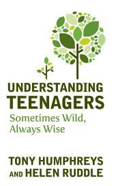 Understanding Teenagers: Sometimes Wild, Always Wise