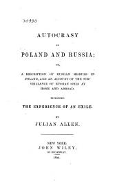 Autocrasy in Poland and Russia; Or, a Description of Russian Misrule in Poland, and an Account of the Survieillance of Russian Spies at Home and Abroad: Including the Experience of an Exile