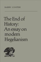 The End of History: An Essay on Modern Hegelianism