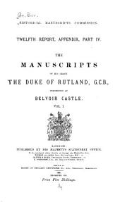 The Manuscripts of His Grace the Duke of Rutland: Letters and papers, 1440-1797 (v.3 mainly correspondence of the fourth Duke of Rutland). v.4. Charters, cartularies, &c. Letters and papers, supplementary. Extracts from household accounts