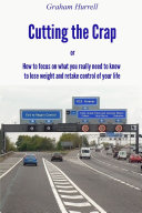 Cutting the Crap - How to Focus On What You Really Need to Know to Lose Weight and Retake Control of Your Life
