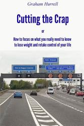 Cutting The Crap How To Focus On What You Really Need To Know To Lose Weight And Retake Control Of Your Life Book PDF