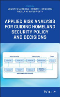 Applied Risk Analysis for Guiding Homeland Security Policy and Decisions PDF