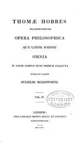 Thomæ Hobbes Malmesburiensis Opera Philosophica Quæ Latine Scripsit Omnia: In Unum Corpus Nunc Primum Collecta Studio Et Labore Gulielmi Molesworth, Volume 4