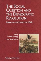 The Social Question and the Democratic Revolution: Marx and the Legacy of 1848