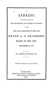 An Address Delivered Before the City Government and Citizens of Roxbury: On the Life and Character of the Late Henry A.S. Dearborn, Mayor of the City, September 3d, 1851