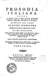 Prosodia italiana, overo L'arte con l'uso degli accenti nella volgar favella d'Italia, accordati dal padre Placido Spadafora ... Tomo primo [-secondo]: Volume 1