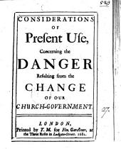 Considerations of present use concerning the danger resulting from the change of our Church government [by H. Hammond.].