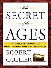 The Secret of the Ages: The Master Code to Abundance and Achievement