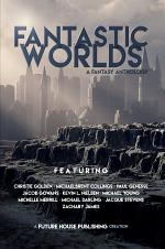 Fantastic Worlds: A Fantasy Anthology