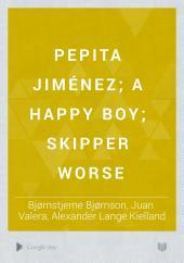 Pepita Jiménez; A Happy Boy; Skipper Worse