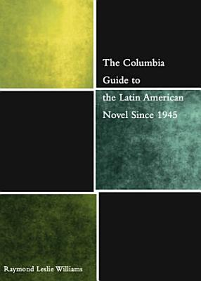 The Columbia Guide to the Latin American Novel Since 1945 PDF