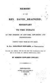 Memoirs of the Rev. David Brainerd: Missionary to the Indians on the Borders of New-York, New-Jersey, and Pennsylvania: Chiefly Taken from His Own Diary