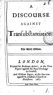 A discourse against transubstantiation: Volume 1