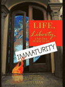 Life  Liberty  and the Pursuit of Immaturity PDF