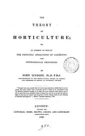 The theory of horticulture; or, An attempt to explain the ... operations of gardening upon physiological principles