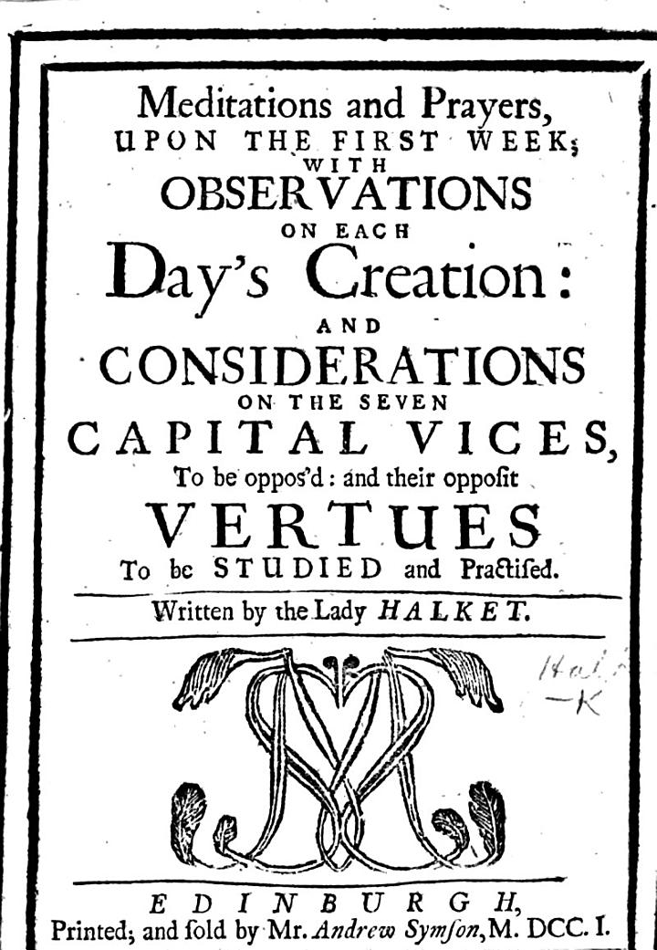 Meditations and Prayers, upon the First Week; with observations on each day's creation and considerations on the seven capital vices, ... and their opposit virtues, etc
