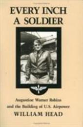 Every Inch a Soldier: Augustine Warner Robins and the Building of U.S. Airpower