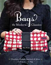 Bags: The Modern Classics - Clutches, Hobos, Satchels and More
