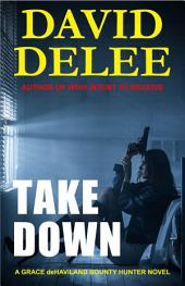 Takedown: A Grace deHaviland Bounty Hunter Novel